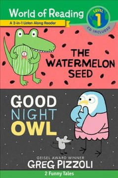 The watermelon seed & Good night owl : 2 funny tales / by Greg Pizzoli.
