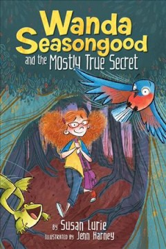 Wanda Seasongood and the mostly true secret /  by Susan Lurie ; illustrated by Jenn Harney.