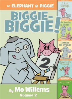 An Elephant & Piggie biggie! Volume 2 /  by Mo Willems. - by Mo Willems.
