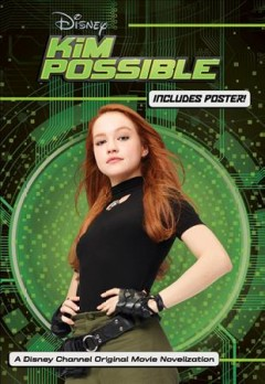 Kim Possible : the novelization / adapted by Marilyn Easton ; based on the teleplay by Josh Cagan and Bob Schooley & Mark McCorkle. - adapted by Marilyn Easton ; based on the teleplay by Josh Cagan and Bob Schooley & Mark McCorkle.
