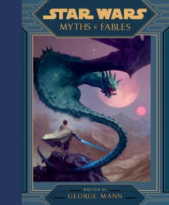 Star Wars : myths & fables / written by George Mann.