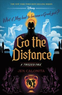 Go the distance : a twisted tale : what if Meg had to become a Greek god? / Jen Calonita. - Jen Calonita.