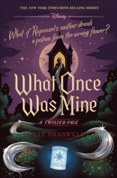 What once was mine : a twisted tale : What if Rapunzel's mother drank a potion from the wrong flower? / by Liz Braswell. - by Liz Braswell.