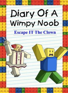 Diary of a wimpy noob : escape it the clown / Nooby Lee. - Nooby Lee.