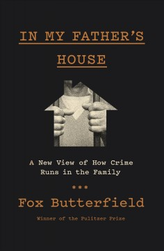 In my father's house : a new view of how crime runs in the family / Fox Butterfield. - Fox Butterfield.