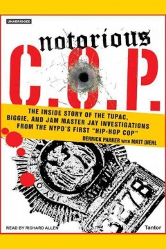 Notorious C.O.P : the inside story of the Tupac, Biggie, and Jam Master Jay investigations from NYPD's first