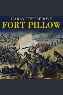 Fort Pillow : a novel of the Civl War / Harry Turtledove. - Harry Turtledove.