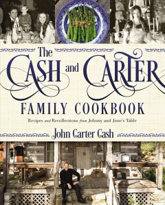 The Cash and Carter family cookbook : recipes and recollections from Johnny and June's table / John Carter Cash. - John Carter Cash.