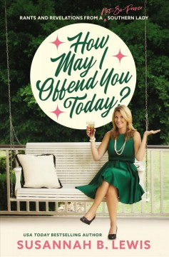 How may I offend you today? : rants and revelations from a not-so-proper southern lady / Susannah B. Lewis.