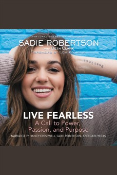 Live fearless : a call to power, passion, and purpose / Sadie Robertson and Beth Clark.