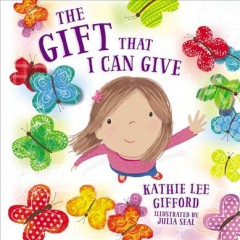 The gift that I can give /  Kathie Lee Gifford ; illustrated by Julia Seal.
