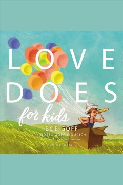 Love does for kids /  Bob Goff, Lindsey Goff Viducich.