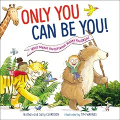 Only you can be you : what makes you different makes you great / Nathan and Sally Clarkson ; illustrated by Tim Warnes. - Nathan and Sally Clarkson ; illustrated by Tim Warnes.