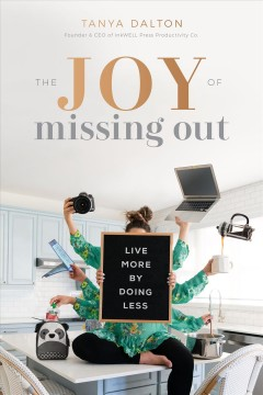 The joy of missing out : live more by doing less / Tonya Dalton. - Tonya Dalton.