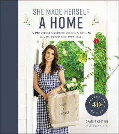 She made herself a home : a practical guide to design, organize, and give purpose to your space : featuring 40+ homes / Rachel Van Kluyve. - Rachel Van Kluyve.