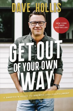 Get out of your own way : a skeptic's guide to growth and fulfillment / Dave Hollis.