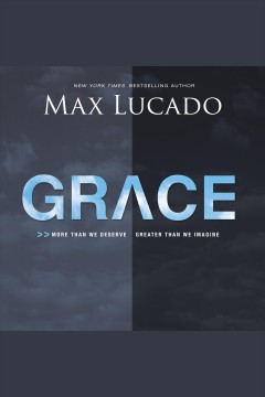 Grace : more than we deserve, greater than we imagine / Max Lucado.