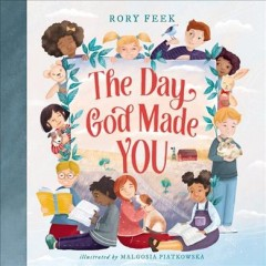 The day God made you /  by Rory Feek ; illustrated by Malgosia Piatkowska. - by Rory Feek ; illustrated by Malgosia Piatkowska.