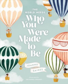 The world needs who you were made to be /  Joanna Gaines ; illustrations by Julianna Swaney. - Joanna Gaines ; illustrations by Julianna Swaney.