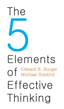 The 5 elements of effective thinking /  Edward B. Burger and Michael Starbird.