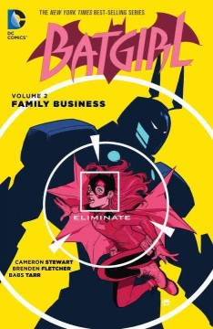 Batgirl Volume 2, Family business /  written by Cameron Stewart, Brenden Fletcher ; art by Babs Tarr, Bengal ; additional art by Joel Gomez, Jake Wyatt [and five others] ; colors by Serge Lapointe, Babs Tarr [and four others ; letters by Steve Wands ; collection cover art by Cameron Stewart.