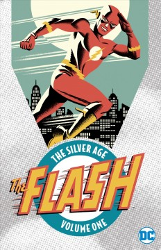 Flash, the Silver Age Volume 1 /  John Broome and Robert Kanigher, writers ; Carmine Infantino and Joe Giella, artists ; with Frank Giacoia, Murphy Anderson and Joe Kubert ; cover art by Michael Cho.