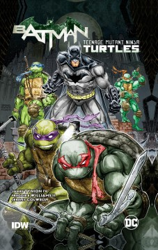 Batman/Teenage Mutant Ninja Turtles Volume 1 /  James Tynion IV, writer ; Freddie E. Williams II, artist ; Jeremy Colwell, colorist ; Tom Napolitano, letterer ; Freddie E. Williams II, cover artist. - James Tynion IV, writer ; Freddie E. Williams II, artist ; Jeremy Colwell, colorist ; Tom Napolitano, letterer ; Freddie E. Williams II, cover artist.
