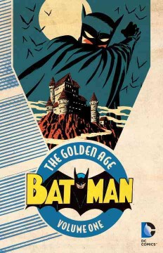 Batman, the golden age Volume 1 /  writer, Bill Finger with Gardner Fox, Whitney Ellsworth ; artist, Bob Kane with Sheldon Moldoff, Jerry Robinson, George Roussos ; cover artist,  Michael Cho. - writer, Bill Finger with Gardner Fox, Whitney Ellsworth ; artist, Bob Kane with Sheldon Moldoff, Jerry Robinson, George Roussos ; cover artist,  Michael Cho.