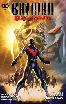 Batman Beyond Volume 2, City of yesterday /  Dan Jurgens, writer ; Bernard Chang, Stephen Thompson, artists. - Dan Jurgens, writer ; Bernard Chang, Stephen Thompson, artists.