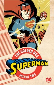 Superman, the Golden Age Volume 2 /  Jerry Siegel, writer ; Joe Shuster, artist ; Michael Cho, cover artist. - Jerry Siegel, writer ; Joe Shuster, artist ; Michael Cho, cover artist.