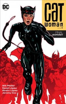 Catwoman Volume 6, Final jeopardy /  Will Pfeifer, Tony Bedard, writers ; David Lopez, Alvaro Lopez [and four others], artists ; Jeromy Cox, Guy Major [and three others], colorists ; Jared K. Fletcher, letterer ; Adam Hughes, series and collection cover artist.