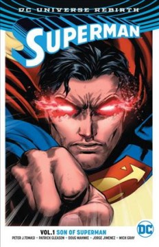Superman Volume 1, Son of Superman /  Peter J. Tomasi, and Patrick Gleason, writers ; Patrick Gleason, Doug Mahnke, Jorge Jiménez, Mick Gray, Jaime Mendoza, artists ; John Kalisz, Wil Quintana, Alejandro Sanchez, colorists ; Rob Leigh, letterer ; Doug Mahnke, Jaime Mendoza and Wil Quintana, collection cover art.