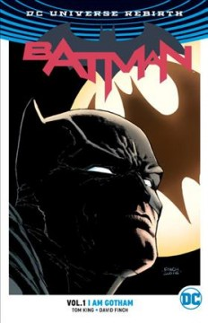 Batman Volume 1, I am Gotham /  Tom King, Scott Snyder, writers ; David Finch, Mikel Janín, Ivan Reis [and six others], artists ; Jordie Bellaire, June Chung, Marcelo Maiolo, colorists ; John Workman, Deron Bennett, letterers ; David Finch with Jordie Bellaire, collection cover artists.