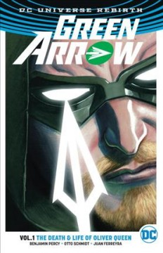 Green Arrow Volume 1, The death & life of Oliver Queen /  Benjamin Percy, writer ; Otto Schmidt, Juan Ferreyra, artists & colorists ; Nate Piekos of Blambot, letterer ; Juan Ferreyra, series & collection cover artist.