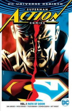 Superman Action comics Volume 1, Path of Doom /  Dan Jurgens, writer ; Patch Zircher, Tyler Kirkham, Stephen Segovia, Art Thibert, artists ; Tomeu Morey, Ulises Arreola, Arif Prianto, colorists ; Rob Leigh, letterer. - Dan Jurgens, writer ; Patch Zircher, Tyler Kirkham, Stephen Segovia, Art Thibert, artists ; Tomeu Morey, Ulises Arreola, Arif Prianto, colorists ; Rob Leigh, letterer.