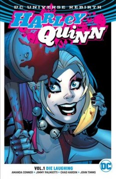 Harley Quinn Volume 1, Die laughing /  Amanda Conner, Jimmy Palmiotti, writers ; John Timms, Chad Hardin, Bret Blevins, Joseph Michael Linsner, Jill Thompson, artists ; Alex Sinclair, Hi-Fi, Jill Thompson, colorists ; Dave Sharpe, letterer ; Amanda Conner & Alex Sinclair, original series and collection cover artists. - Amanda Conner, Jimmy Palmiotti, writers ; John Timms, Chad Hardin, Bret Blevins, Joseph Michael Linsner, Jill Thompson, artists ; Alex Sinclair, Hi-Fi, Jill Thompson, colorists ; Dave Sharpe, letterer ; Amanda Conner & Alex Sinclair, original series and collection cover artists.