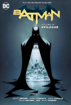 Batman Volume 10, Epilogue /  written by Scott Snyder, James Tynion IV, Ray Fawkes ; art by Greg Capullo, Roge Antonio, ACO, Riley Rossmo, Danny Miki, Brian Level ; color by Fco Plascenia, Dave McCaig, Ivan Plascencia, Jordan Boyd ; letters by Steve Wands, Dezi Sienty, Carlos M. Mangual. - written by Scott Snyder, James Tynion IV, Ray Fawkes ; art by Greg Capullo, Roge Antonio, ACO, Riley Rossmo, Danny Miki, Brian Level ; color by Fco Plascenia, Dave McCaig, Ivan Plascencia, Jordan Boyd ; letters by Steve Wands, Dezi Sienty, Carlos M. Mangual.