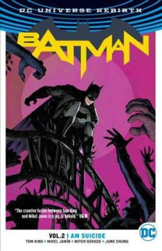 Batman Volume 2, I am suicide /  Tom King, writer ; Mikel Janín, Mitch Gerards, Hugo Petrus, artists ; June Chung, Mitch Gerards, colorists ; Clayton Cowles, letterer ; Mikel Janín, collection cover artist. - Tom King, writer ; Mikel Janín, Mitch Gerards, Hugo Petrus, artists ; June Chung, Mitch Gerards, colorists ; Clayton Cowles, letterer ; Mikel Janín, collection cover artist.
