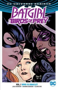 Batgirl and the Birds of Prey Volume 1, Who is Oracle? /  Julie Benson, Shawna Benson, writers ; Claire Roe, Roge Antonio, artists ; Allen Passalaqua, Hi-Fi, colorists ; Steve Wands, Deron Bennett, letterers ; Yanick Paquette and Nathan Fairbairn, series and collection cover artists.