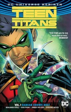 Teen Titans Volume 1, Damian knows best /  Benjamin Percy, writer ; Khoi Pham, Jonboy Meyers, Diogenes Neves, pencillers ; Wade Von Grawbadger, Jonboy Meyers, Ruy José, Sean Parsons, inkers ; Jim Charalampidis, John Kalisz, colorists ; Corey Breen, letterer ; Jonboy Meyers, collection cover artist. - Benjamin Percy, writer ; Khoi Pham, Jonboy Meyers, Diogenes Neves, pencillers ; Wade Von Grawbadger, Jonboy Meyers, Ruy José, Sean Parsons, inkers ; Jim Charalampidis, John Kalisz, colorists ; Corey Breen, letterer ; Jonboy Meyers, collection cover artist.