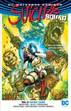 Suicide Squad Volume 2, Going sane /  Rob Williams, writer ; Jim Lee, Stephen Byrne, Carlos D'Anda [and nine others], artists ; Alex Sinclair, Stephen Byrne, Gabe Eltaeb [and four others], colorists ; Pat Brosseau, Rob Leigh [and three others], letterers ; Jim Lee, Scott Williams and Alex Sinclair, collection cover art and original series covers. - Rob Williams, writer ; Jim Lee, Stephen Byrne, Carlos D'Anda [and nine others], artists ; Alex Sinclair, Stephen Byrne, Gabe Eltaeb [and four others], colorists ; Pat Brosseau, Rob Leigh [and three others], letterers ; Jim Lee, Scott Williams and Alex Sinclair, collection cover art and original series covers.