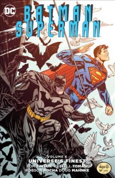 Batman/Superman Volume 6 : Universe's finest / written by Tom Taylor, Peter J. Tomasi, Frank Tieri ; pencils by Robson Rocha, Doug Mahnke, Alex Konat [and two others] ; inks by Dexter Vines, Wade von Grawbadger, Norm Rapmund [and eleven others] ; color by Blond, Wil Quintana [and two others] ; letters by Rob Leigh, Travis Lanham ; collection cover by Yanick Paquette with Nathan Fairbairn. - written by Tom Taylor, Peter J. Tomasi, Frank Tieri ; pencils by Robson Rocha, Doug Mahnke, Alex Konat [and two others] ; inks by Dexter Vines, Wade von Grawbadger, Norm Rapmund [and eleven others] ; color by Blond, Wil Quintana [and two others] ; letters by Rob Leigh, Travis Lanham ; collection cover by Yanick Paquette with Nathan Fairbairn.