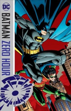 Batman : zero hour / Chuck Dixon, Archie Goodwin, Alan Grant, Doug Moench, writers ; Bret Blevins [and 10 others], artists ; Graham Nolan and Scott Hanna, collection cover artists. - Chuck Dixon, Archie Goodwin, Alan Grant, Doug Moench, writers ; Bret Blevins [and 10 others], artists ; Graham Nolan and Scott Hanna, collection cover artists.