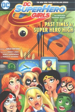 Past times at Super Hero High : an original graphic novel / written by Shea Fontana ; art by Yancey Labat, Agnes Garbowska, and Marcelo DiChiara ; colors by Monica Kubina, Silvana Brys, and Jeremy Lawson ; lettering by Janice Chiang.