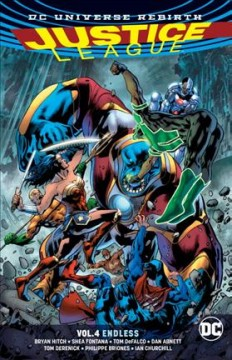 Justice League Volume 4, Endless /  Bryan Hitch, Shea Fontana, Tom DeFalco, Dan Abnett, writers ; Bryan Hitch, Tom Derenick, Philippe Briones [and nine others], artists ; Alex Sinclair, Gabe Eltaeb, Jeromy Cox [and three others], colorists ; Richard Starkings and Comicraft, Dave Sharpe, Josh Reed, letterers. - Bryan Hitch, Shea Fontana, Tom DeFalco, Dan Abnett, writers ; Bryan Hitch, Tom Derenick, Philippe Briones [and nine others], artists ; Alex Sinclair, Gabe Eltaeb, Jeromy Cox [and three others], colorists ; Richard Starkings and Comicraft, Dave Sharpe, Josh Reed, letterers.