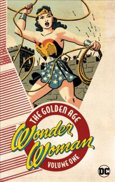 Wonder Woman : the golden age Volume 1 / William Moulton Marston, writer ; Harry G. Peter, artist.