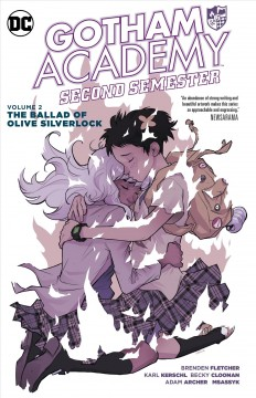Gotham Academy : second semester Volume 2, The ballad of Olive Silverlock / written by Brenden Fletcher, Becky Cloonan, Karl Kerschl ; pencils by Adam Archer ; inks by Sandra Hope ; background painting and color by Msassyk ; breakdowns by Rob Haynes ;