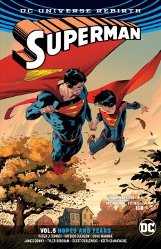 Superman Volume 5, Hopes and fears /  Peter J. Tomasi, Patrick Gleason, Keith Champagne, James Bonny, writers ; Scott Godlewski, Tyler Kirkham, Doug Mahnke, Ed Benes, Philip Tan, Jaime Mendoza, Scott Hanna, Rob Hunter, artists ; Gabe Eltaeb, Arif Prianto, Wil Quintana, Tony Avi©ła, Dinei Ribeiro, Tomeu Morey, Sunny Gho, colorists ; Rob Leigh, Dave Sharpe, letterers. - Peter J. Tomasi, Patrick Gleason, Keith Champagne, James Bonny, writers ; Scott Godlewski, Tyler Kirkham, Doug Mahnke, Ed Benes, Philip Tan, Jaime Mendoza, Scott Hanna, Rob Hunter, artists ; Gabe Eltaeb, Arif Prianto, Wil Quintana, Tony Avi©ła, Dinei Ribeiro, Tomeu Morey, Sunny Gho, colorists ; Rob Leigh, Dave Sharpe, letterers.