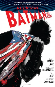 All-star Batman Volume 2, Ends of the earth /  Scott Snyder, writer ; Jock, Francesco Francavilla, Tula Lotay, Giuseppe Camuncoli, Mark Morales, artists ; Francesco Francavilla, Matt Hollingsworth, Tula Lotay, Dean White, Lee Loughridge, colorists ; Steve Wands, letterer ; Jock, collection cover artist. - Scott Snyder, writer ; Jock, Francesco Francavilla, Tula Lotay, Giuseppe Camuncoli, Mark Morales, artists ; Francesco Francavilla, Matt Hollingsworth, Tula Lotay, Dean White, Lee Loughridge, colorists ; Steve Wands, letterer ; Jock, collection cover artist.