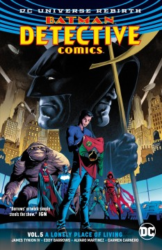 Batman: Detective Comics Volume 5, A lonely place of living /  James Tynion IV, Christopher Sebela, writers ; Eddy Barrows, Alvaro Martinez, Carmen Carnero, pencillers ; Eber Ferreira, Raúl Fernández, Carmen Carnero, inkers ; Adriano Lucas, Tomeu Morey, [and three others] colorists ; Sal Cipriano, letterer ; Eddy Barrows, Eber Ferreira and Adriano Lucas collection cover artists. - James Tynion IV, Christopher Sebela, writers ; Eddy Barrows, Alvaro Martinez, Carmen Carnero, pencillers ; Eber Ferreira, Raúl Fernández, Carmen Carnero, inkers ; Adriano Lucas, Tomeu Morey, [and three others] colorists ; Sal Cipriano, letterer ; Eddy Barrows, Eber Ferreira and Adriano Lucas collection cover artists.